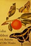 John Abbot: Birds, Butterflies and other wonders by Pamela Gilbert